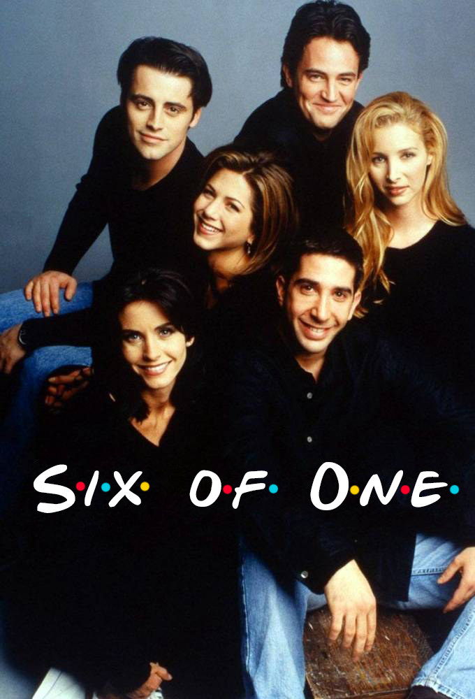 facts about friends, was going to be called six of one